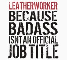 Excellent Leatherworker because Badass Isn't an Official Job Title' Tshirt, Accessories and Gifts by Albany Retro
