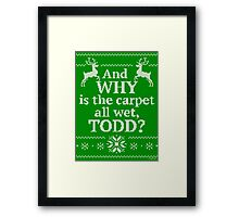 "Christmas Vacation ""And WHY is the carpet all wet, TODD?"" Framed Print"