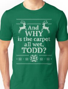 "Christmas Vacation ""And WHY is the carpet all wet, TODD?"" Unisex T-Shirt"