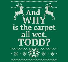 "Christmas Vacation ""And WHY is the carpet all wet, TODD?"" Womens Fitted T-Shirt"
