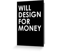 Will Design For Money Greeting Card