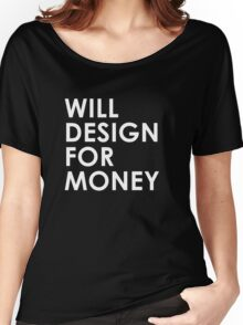 Will Design For Money Women's Relaxed Fit T-Shirt