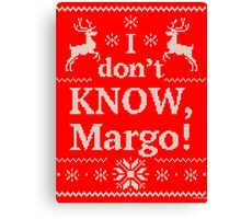 "Christmas Vacation ""I don't KNOW, Margo!"" Canvas Print"