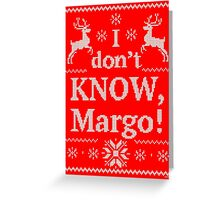 "Christmas Vacation ""I don't KNOW, Margo!"" Greeting Card"