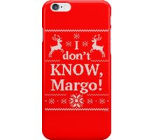 "Christmas Vacation ""I don't KNOW, Margo!"" iPhone Case/Skin"