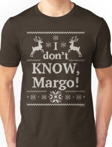 "Christmas Vacation ""I don't KNOW, Margo!"" Unisex T-Shirt"