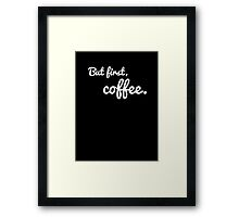 But first, coffee. [Dark edition] Framed Print