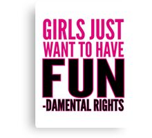 Girls just want to have FUN-damental rights Canvas Print