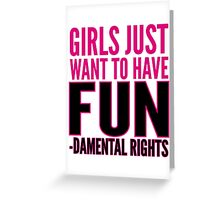 Girls just want to have FUN-damental rights Greeting Card