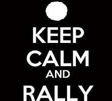 KEEP CALM AND RALLY (Ghostwriter) by omondieu