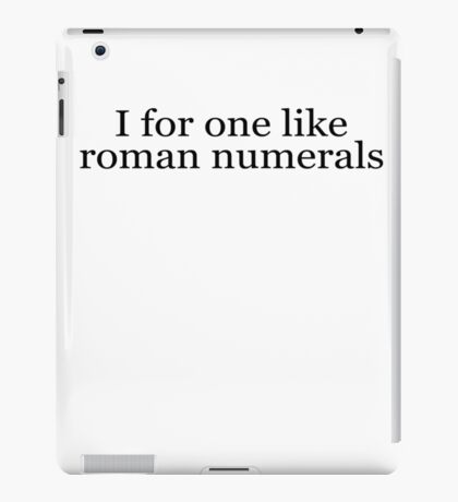 I for one like roman numerals iPad Case/Skin