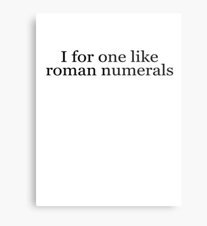 I for one like roman numerals Metal Print