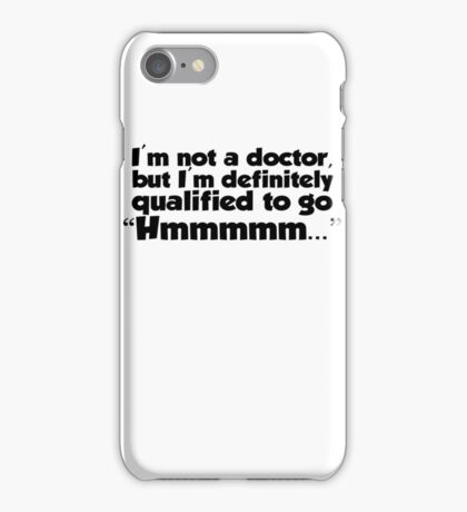 "I'm not a doctor, but I'm definitely qualified to go ""Hmmmm...""  iPhone Case/Skin"