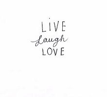 Live Laugh Love by cedrikb