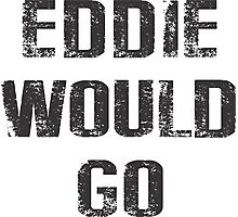 EDDIE WOULD GO BIG Photographic Print