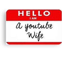 Hello I am a Youtube Wife Canvas Print