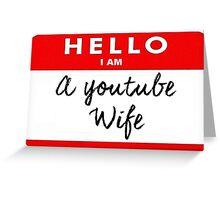 Hello I am a Youtube Wife Greeting Card