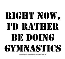 Right Now, I'd Rather Be Doing Gymnastics - Black Text by cmmei