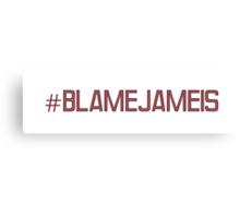 #BlameJameis Canvas Print