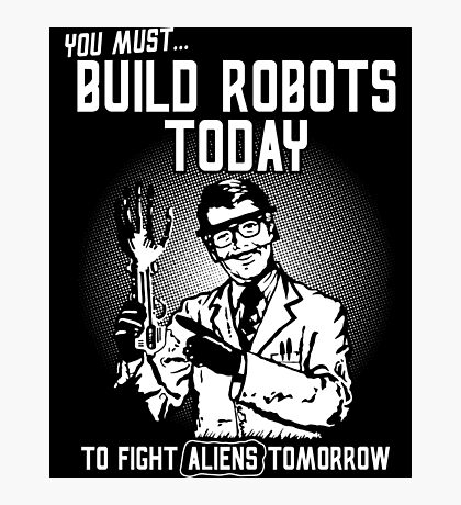 Build Robots Today -1 Photographic Print