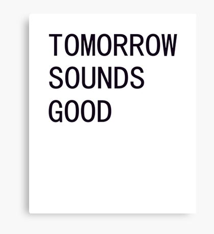 Tomorrow Sounds Good Procrastinate t shirt Canvas Print