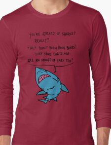 You're Afraid of Sharks? Long Sleeve T-Shirt
