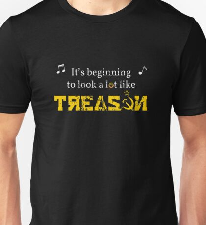 It's Beginning to Look a Lot Like Treason Unisex T-Shirt
