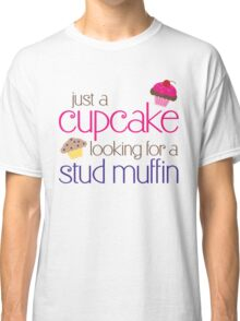 Cupcake looking for a stud muffin Classic T-Shirt