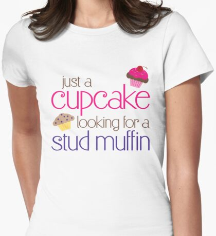 Cupcake looking for a stud muffin Womens Fitted T-Shirt