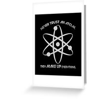 Never trust an atom.They MAKE UP everything. Greeting Card