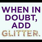 When In Doubt(Just Add Glitter) by RobynLee
