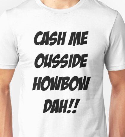 cash me ousside, how bow dah Unisex T-Shirt
