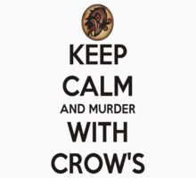 Keep Calm & Murder with crows by G4LShirts