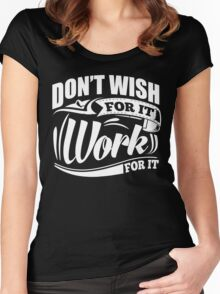 Don't Wish For It Work For It Sports Gym Motivational Women's Fitted Scoop T-Shirt