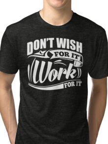 Don't Wish For It Work For It Sports Gym Motivational Tri-blend T-Shirt