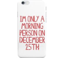 im only a morning person on december 25th iPhone Case/Skin