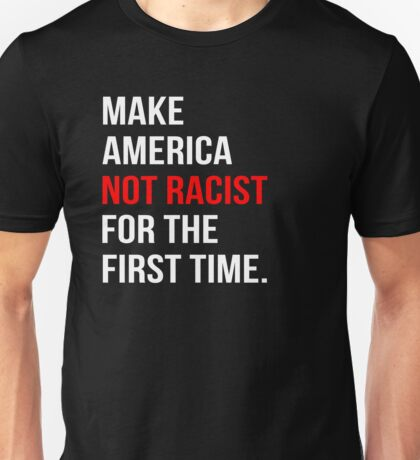 Make America not racist for the first time Unisex T-Shirt