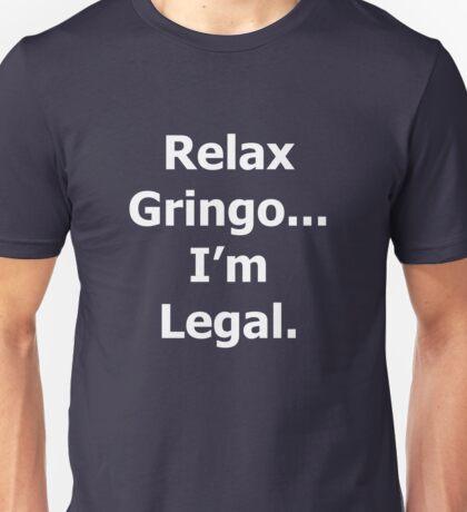 Relax Gringo,im Legal. Unisex T-Shirt