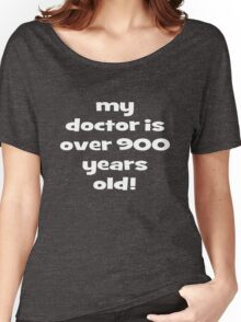 my doctor is over 900 years old! Women's Relaxed Fit T-Shirt