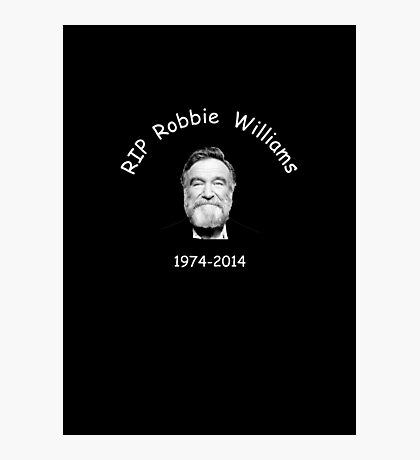 RIP Robbie Williams Photographic Print