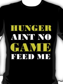 HUNGER AINT NO GAME FEED ME T-Shirt