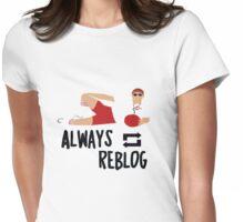 Always Reblog Womens Fitted T-Shirt