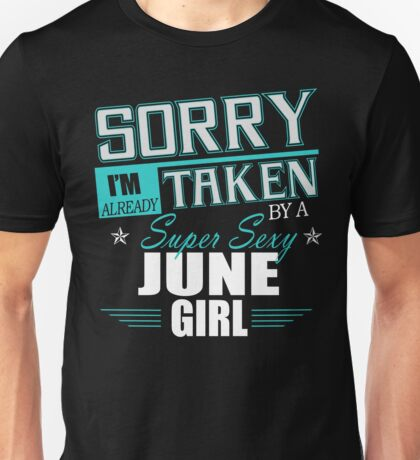 Sorry I'M Already Taken By A Super Sexy June Girl Unisex T-Shirt