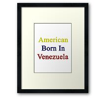 American Born In Venezuela  Framed Print
