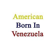 American Born In Venezuela  Photographic Print