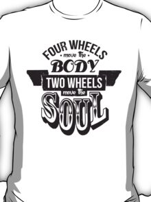 Two Wheels Move the Soul: Black T-Shirt