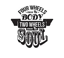 Two Wheels Move the Soul: Black Photographic Print