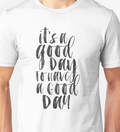It's A Good Day To Have A Good Day,Office Wall Art,Office Sign,Home Decor,Quote Prints,Typography Poster Unisex T-Shirt