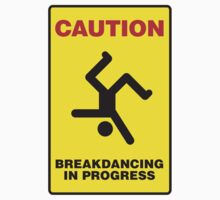 Caution - Breakdancing in Progress by Jason Jeffery