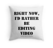 Right Now, I'd Rather Be Editing Video - Black Text Throw Pillow